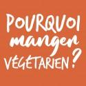 Pourquoi manger végétarien ?